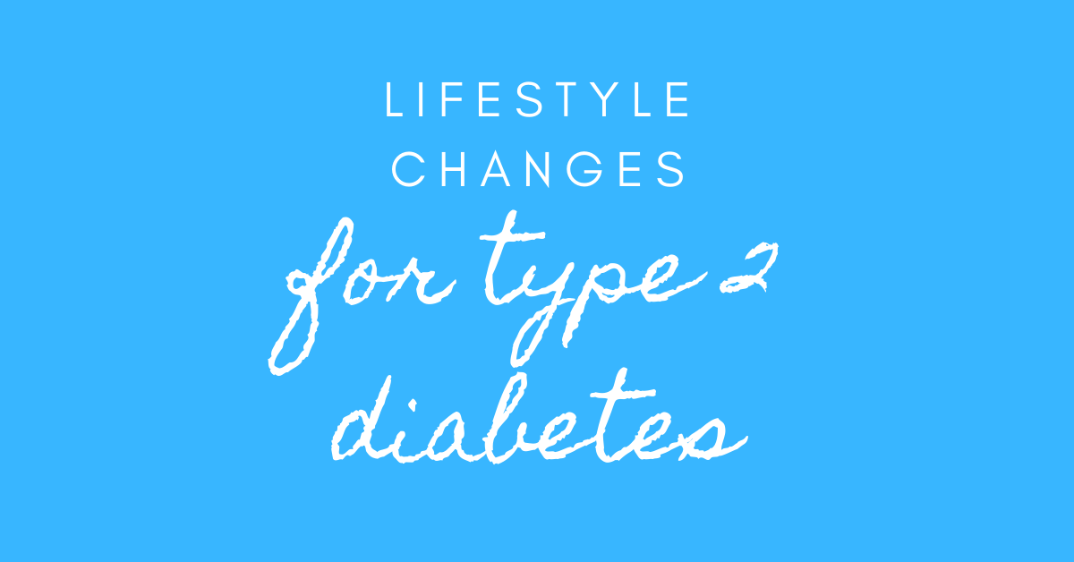 lifestyle changes for type 2 diabetes